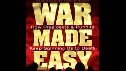 War Made Easy - How Presidents and Pundits Keep Spinning us To Death
